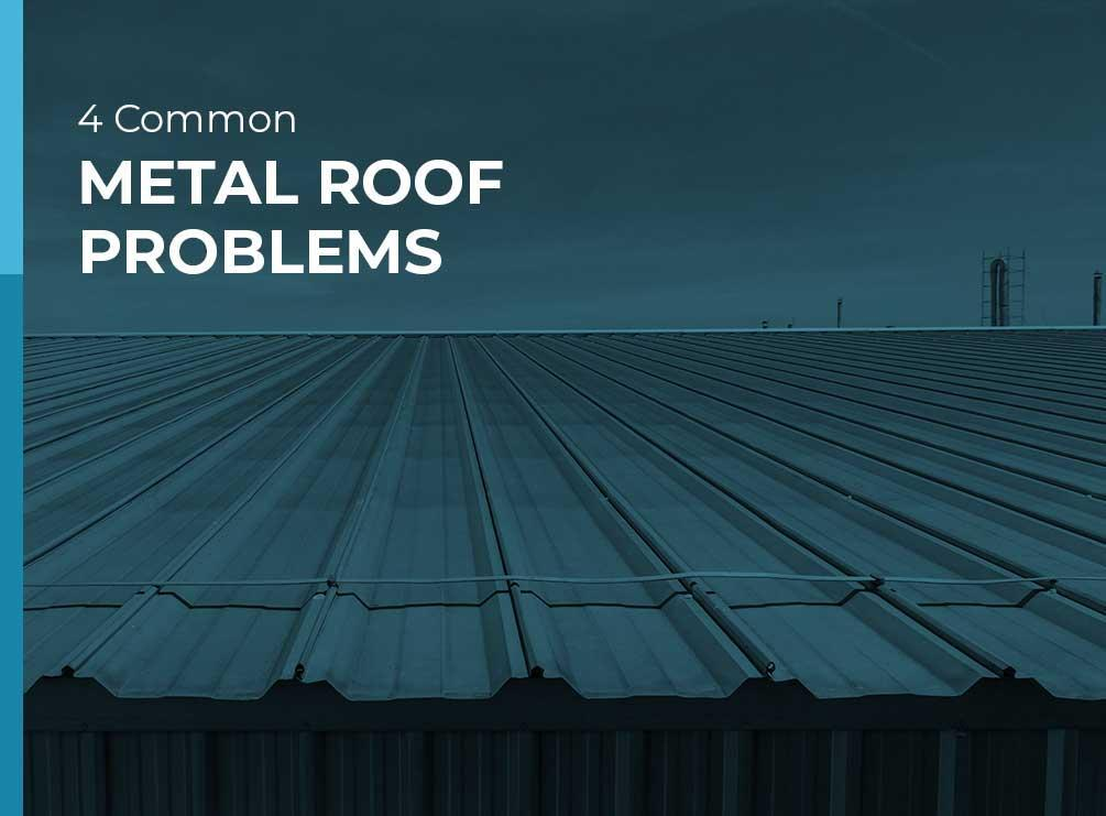 Common Metal Roofing Problems